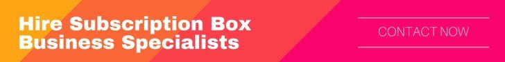 Hire Subscription Box Business Specialists
