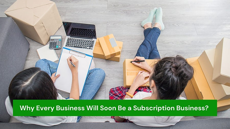 Why Every Business Will Soon Be a Subscription Business?