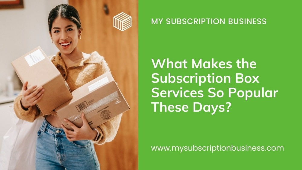 Benefits of Subscription Box Business